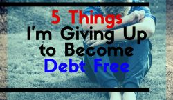 5 Things I'm Giving Up to Become Debt Free (3)