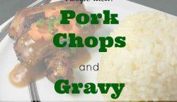 Pork chops and gravy, weekday dinner, easy dinner meal