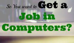 get a job in computers, computer science, computer engineering, IT, IT designer, web designer, graphic designer, computer engineering, computer engineer