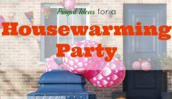 housewarming party, house, housewarming, cheap housewarming ideas, frugal ideas for housewarming