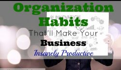 organization habits, productivity at work, business productivity, good business habits
